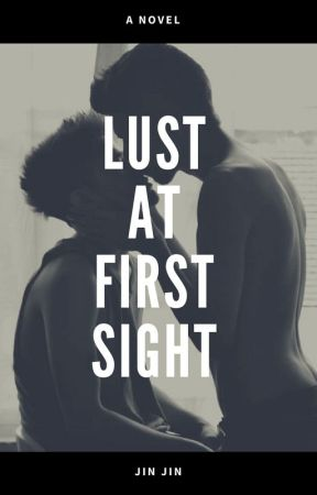 Lust At First Sight (BoyxBoy) UNDER EDITING by Jin-Jin-