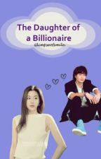 The Daughter of a Billionaire. ♥ (On going series) by glimpseofsmile
