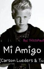 Mi Amigo (Carson Lueders y Tu) by ThisIsPaulina