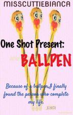 BALLPEN (One Shot) by misscuttiebianca