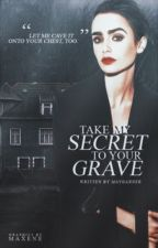 Take My Secret To Your Grave [ORIGINAL WORK] #Wattys2017 by MayGarner