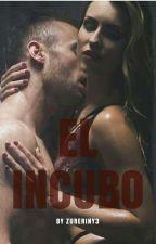 El  INCUBO (+18)EDITANDO by zureriny3