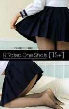 R Rated One Shots [18+] On Hold by Ifyoucanhang