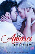 Te Amarei Para Sempre by MarcelaBasilio