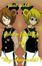 Just Gold ( fnaf Golden freddy y tn) by theworld11