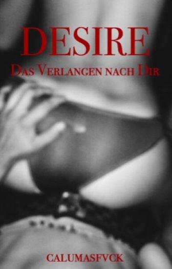 Desire ~ Das Verlangen Nach Dir {Slow updates}
