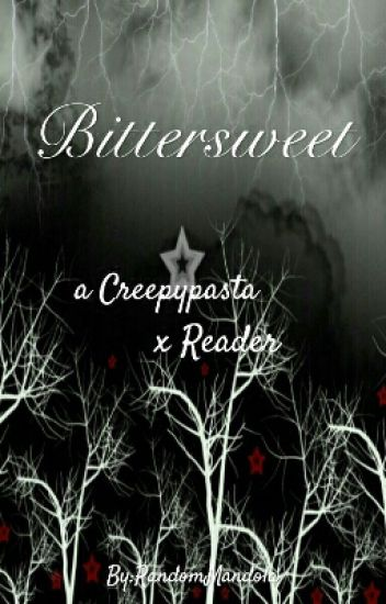 Bittersweet (a Creepypasta x reader) *DISCONTINUED