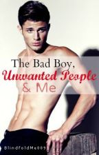 The Bad Boy, Unwanted People & Me SEQUEL. by BlindfoldMe009