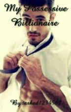 My Possessive Billionaire by --moonlightkisses--
