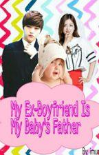 My Ex-Boyfriend Is My Baby's Father by xbabiboox