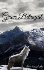 Grave Betrayal by live-read-die