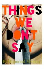 Things We Don't Say by DIAMOND______