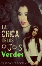 La Chica De Los Ojos Verdes (Camren G!P) by CutsxLTandLJ