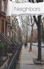Neighbors(Being Rewritten) by cupcakeilicious