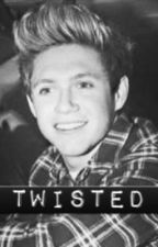 Twisted: A Niall Horan Fanfic by NiallersPrincess15xx