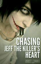 Chasing Jeff The Killer's Heart by Neko_Ugh