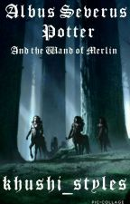Albus Severus Potter and the Wand of Merlin {#Wattys2016} by LilyEvans130
