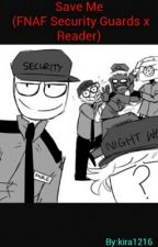Save Me (FNAF Security Guards x Reader) by kira1216