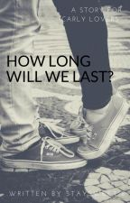 How long will we last? by Staysweet18