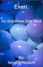 Even. [ExR Les Miserables One Shot] by fangirlerforstuff