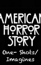 American Horror Story One- shots/ imagines by KatelynCrouch