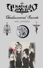 Undiscovered Secrets (Diabolik Lovers Fanfic) by gettinthefeels