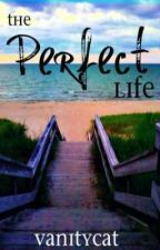 The Perfect Life by vanitycat