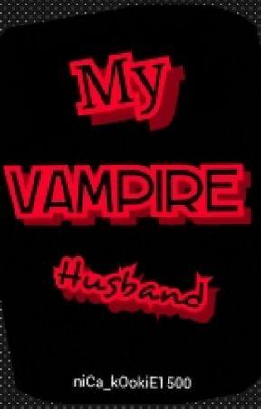 My Vampire Husband - Vampire#11: His History Part#2 - Wattpad