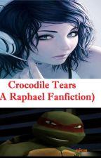 Crocodile Tears(A Raphael Fanfiction) by TMNT-Queen