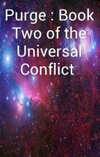Purge : Book Two of the Universal Conflict Trilogy by GeorgeMcDormanJr