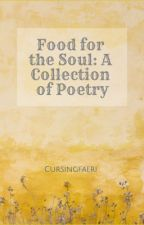 Food for the Soul: Poems by cursingfaeri