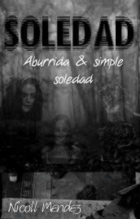 Soledad Aburrida Y Simple Soledad Editando Capitulo 1 Wattpad