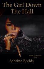 The Girl Down The Hall by Sabrinabobbi2019