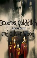 Brooms, Quidditch and Oliver Wood (HP Fanfiction)  by ForeverLifeFangirl