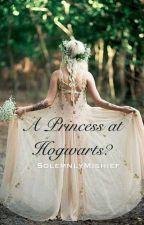 A Princess at Hogwarts? [h.p] by SolemnlyMishief