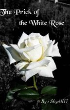 The Prick of the White Rose by SkyAll17