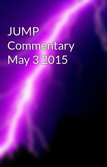 JUMP Commentary May 3 2015 by namrepus4