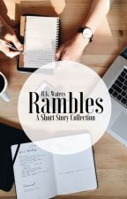 Rambles | A Short Story Collection by hazelgracewaters