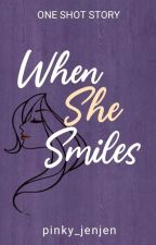 When She Smile [ONE SHOT] by pinky_jenjen