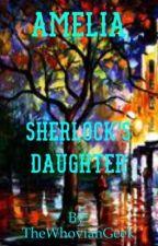 Amelia:Sherlock's Daughter by TheWhovianGeek