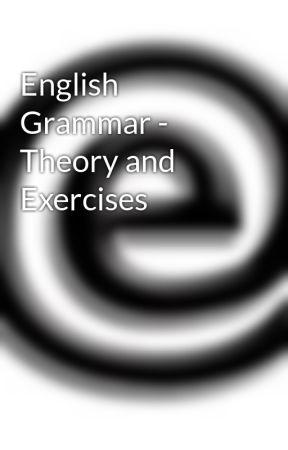 English Grammar - Theory and Exercises by MyEbookPublishingHou