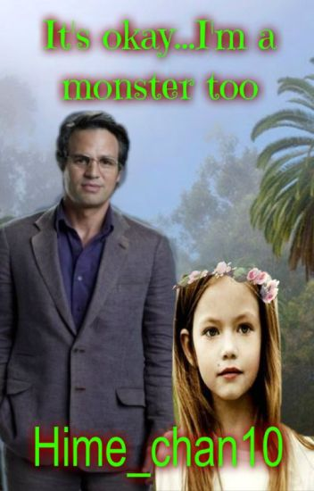 It's okay...I'm a monster too ( Daddy Bruce Banner/ Hulk Fanfic)
