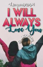 LizquenSeries#1 I Will Always Love You by _lizquen_