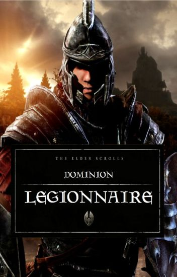 The Elder Scrolls: Dominion (BOOK 1: Legionnaire)
