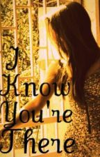 I Know You're There (COMPLETE) by faithinmystomach