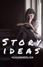 STORY IDEAS by misschamberlain