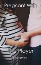 Pregnant with the player by lovemelol