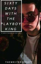 Sixty Days with the Playboy King [ONE SHOT] by Mierylistic