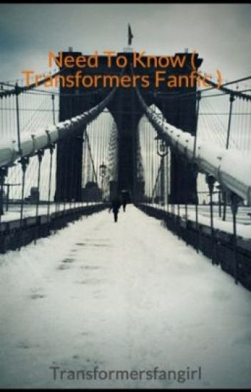 Need To Know ( Transformers Fanfic ) - Tory Krause - Wattpad