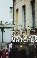 Drawing with Matches by callipygian